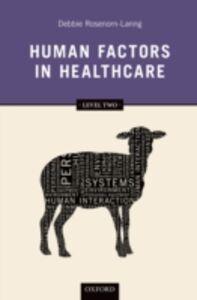 Foto Cover di Human Factors in Healthcare: Level Two, Ebook inglese di Debbie Rosenorn-Lanng, edito da OUP Oxford