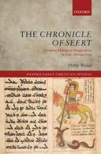 Ebook in inglese Chronicle of Seert: Christian Historical Imagination in Late Antique Iraq Wood, Philip