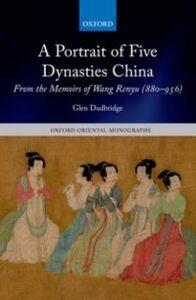 Ebook in inglese Portrait of Five Dynasties China: From the Memoirs of Wang Renyu (880-956) Dudbridge, Glen