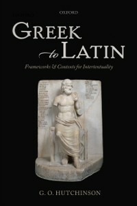 Ebook in inglese Greek to Latin: Frameworks and Contexts for Intertextuality Hutchinson, G. O.