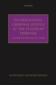 Foto Cover di International Criminal Justice at the Yugoslav Tribunal: A Judges Recollection, Ebook inglese di Mohamed Shahabuddeen, edito da OUP Oxford