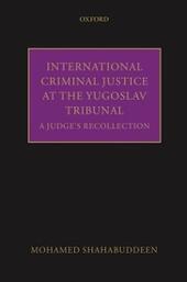 International Criminal Justice at the Yugoslav Tribunal: A Judges Recollection