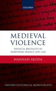 Ebook in inglese Medieval Violence: Physical Brutality in Northern France, 1270-1330 Skoda, Hannah
