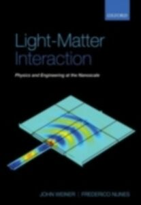 Foto Cover di Light-Matter Interaction: Physics and Engineering at the Nanoscale, Ebook inglese di Frederico Nunes,John Weiner, edito da OUP Oxford