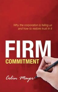Foto Cover di Firm Commitment: Why the corporation is failing us and how to restore trust in it, Ebook inglese di Colin Mayer, edito da OUP Oxford