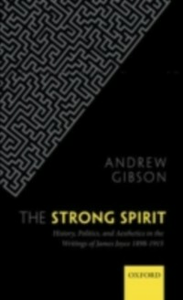 Ebook in inglese Strong Spirit: History, Politics and Aesthetics in the Writings of James Joyce 1898-1915 Gibson, Andrew