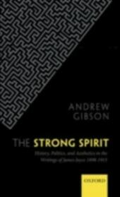 Strong Spirit: History, Politics and Aesthetics in the Writings of James Joyce 1898-1915