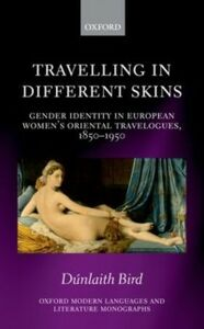 Foto Cover di Travelling in Different Skins: Gender Identity in European Women's Oriental Travelogues, 1850-1950, Ebook inglese di D&uacute,nlaith Bird, edito da OUP Oxford