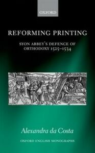 Ebook in inglese Reforming Printing: Syon Abbey's Defence of Orthodoxy 1525-1534 da Costa, Alexandra
