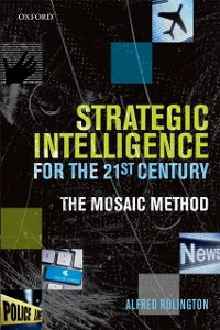 Ebook in inglese Strategic Intelligence for the 21st Century: The Mosaic Method Rolington, Alfred