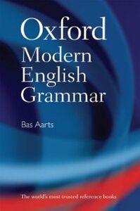Foto Cover di Oxford Modern English Grammar, Ebook inglese di Bas Aarts, edito da OUP Oxford