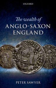Foto Cover di Wealth of Anglo-Saxon England, Ebook inglese di Peter Sawyer, edito da OUP Oxford