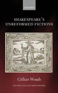 Foto Cover di Shakespeare's Unreformed Fictions, Ebook inglese di Gillian Woods, edito da OUP Oxford