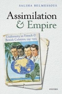 Ebook in inglese Assimilation and Empire: Uniformity in French and British Colonies, 1541-1954 Belmessous, Saliha