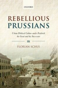 Foto Cover di Rebellious Prussians: Urban Political Culture under Frederick the Great and his Successors, Ebook inglese di Florian Schui, edito da OUP Oxford