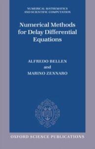 Ebook in inglese Numerical Methods for Delay Differential Equations Bellen, Alfredo , Zennaro, Marino