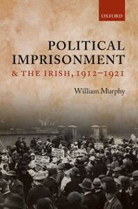 Foto Cover di Political Imprisonment and the Irish, 1912-1921, Ebook inglese di William Murphy, edito da OUP Oxford