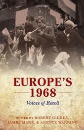 Europes 1968: Voices of Revolt