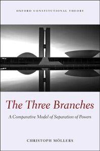 Foto Cover di Three Branches: A Comparative Model of Separation of Powers, Ebook inglese di Christoph Moellers, edito da OUP Oxford