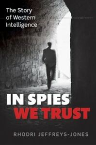 Foto Cover di In Spies We Trust: The Story of Western Intelligence, Ebook inglese di Rhodri Jeffreys-Jones, edito da OUP Oxford