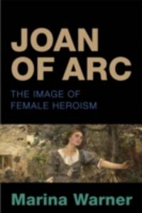 Ebook in inglese Joan of Arc: The Image of Female Heroism Warner, Marina