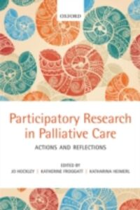 Ebook in inglese Participatory Research in Palliative Care: Actions and reflections Froggatt, Katherine , Heimerl, Katharina , Hockley, Jo