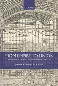 Foto Cover di From Empire to Union: Conceptions of German Constitutional Law since 1871, Ebook inglese di Jo Eric Khushal Murkens, edito da OUP Oxford