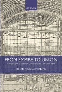 Ebook in inglese From Empire to Union: Conceptions of German Constitutional Law since 1871 Murkens, Jo Eric Khushal