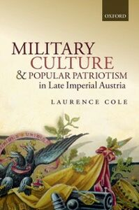 Ebook in inglese Military Culture and Popular Patriotism in Late Imperial Austria Cole, Laurence