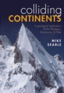 Foto Cover di Colliding Continents: A geological exploration of the Himalaya, Karakoram, and Tibet, Ebook inglese di Mike Searle, edito da OUP Oxford