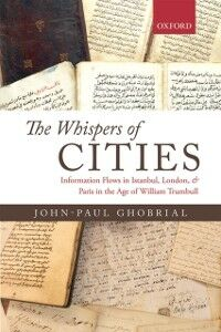 Ebook in inglese Whispers of Cities: Information Flows in Istanbul, London, and Paris in the Age of William Trumbull Ghobrial, John-Paul A.