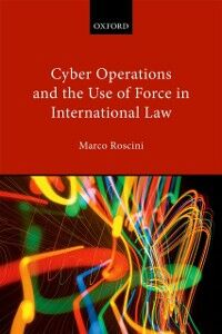 Ebook in inglese Cyber Operations and the Use of Force in International Law Roscini, Marco