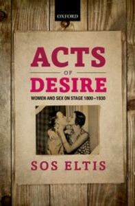 Ebook in inglese Acts of Desire: Women and Sex on Stage 1800-1930 Eltis, Sos