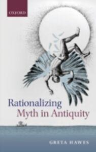 Ebook in inglese Rationalizing Myth in Antiquity Hawes, Greta