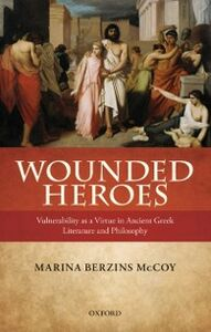 Ebook in inglese Wounded Heroes: Vulnerability as a Virtue in Ancient Greek Literature and Philosophy McCoy, Marina Berzins