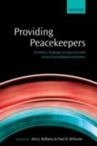 Ebook in inglese Providing Peacekeepers: The Politics, Challenges, and Future of United Nations Peacekeeping Contributions