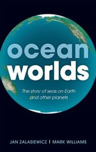 Foto Cover di Ocean Worlds: The story of seas on Earth and other planets, Ebook inglese di Mark Williams,Jan Zalasiewicz, edito da OUP Oxford