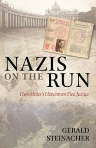 Ebook in inglese Nazis on the Run: How Hitler's Henchmen Fled Justice Steinacher, Gerald