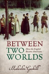 Ebook in inglese Between Two Worlds: How the English Became Americans Gaskill, Malcolm