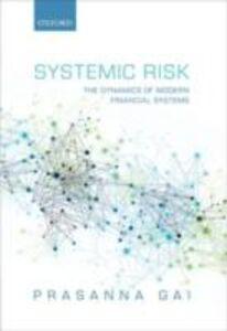 Foto Cover di Systemic Risk: The Dynamics of Modern Financial Systems, Ebook inglese di Prasanna Gai, edito da OUP Oxford