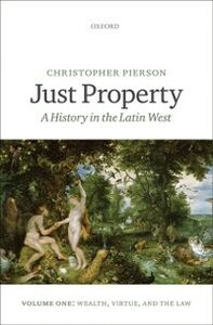 Ebook in inglese Just Property: A History in the Latin West. Volume One: Wealth, Virtue, and the Law Pierson, Christopher