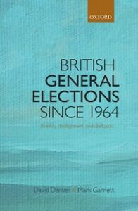 Ebook in inglese British General Elections Since 1964: Diversity, Dealignment, and Disillusion Denver, David , Garnett, Mark
