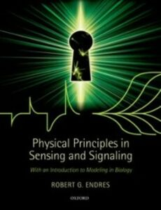 Ebook in inglese Physical Principles in Sensing and Signaling: With an Introduction to Modeling in Biology Endres, Robert G.