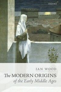 Foto Cover di Modern Origins of the Early Middle Ages, Ebook inglese di Ian Wood, edito da OUP Oxford