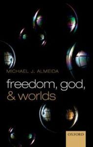 Ebook in inglese Freedom, God, and Worlds Almeida, Michael J.