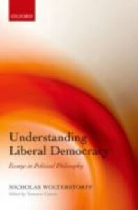 Foto Cover di Understanding Liberal Democracy: Essays in Political Philosophy, Ebook inglese di Nicholas Wolterstorff, edito da OUP Oxford