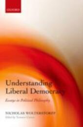 Understanding Liberal Democracy: Essays in Political Philosophy