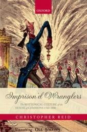 Imprison'd Wranglers: The Rhetorical Culture of the House of Commons 1760-1800