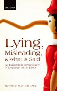 Foto Cover di Lying, Misleading, and What is Said: An Exploration in Philosophy of Language and in Ethics, Ebook inglese di Jennifer Mather Saul, edito da OUP Oxford