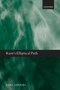 Foto Cover di Kant's Elliptical Path, Ebook inglese di Karl Ameriks, edito da OUP Oxford